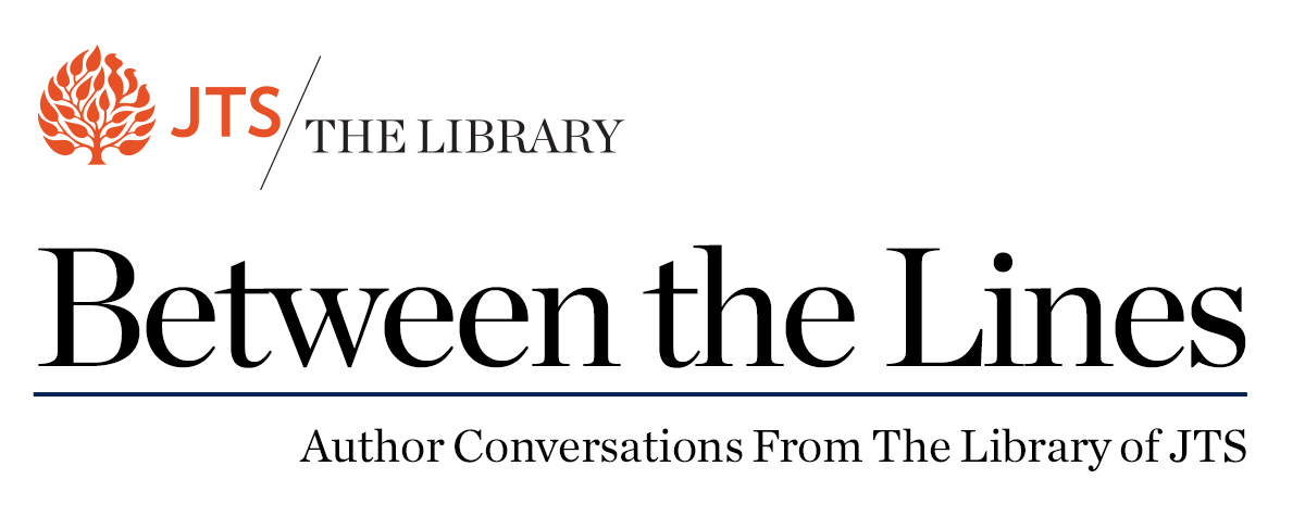 Between the Lines: Author Conversations From The Library of JTS